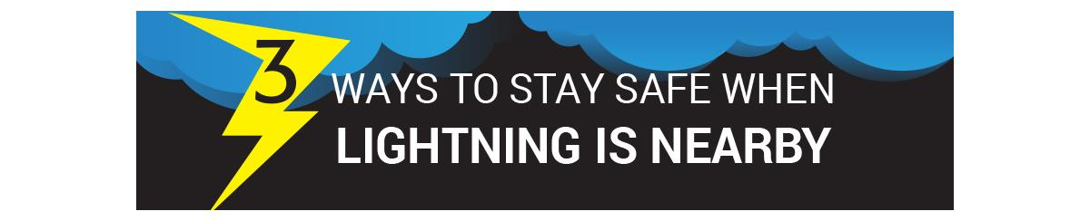3 Ways to Stay Safe When Lightning is Nearby